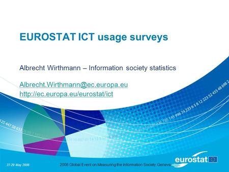 27-29 May 2008 2008 Global Event on Measuring the Information Society, Geneva EUROSTAT ICT usage surveys Albrecht Wirthmann – Information society statistics.