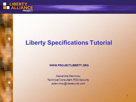 1 Liberty Specifications Tutorial  Alexandre Stervinou Technical Consultant, RSA Security
