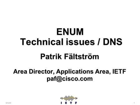 1ENUM ENUM Technical issues / DNS Patrik Fältström Area Director, Applications Area, IETF