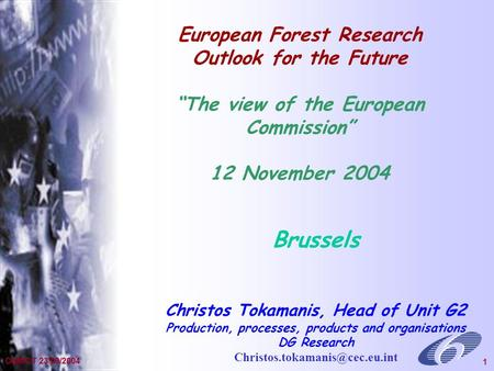General Presentation Dec 2002 1 OdM/CT 23/09/2004 1 European Forest Research Outlook for the Future The view of the European Commission 12 November 2004.
