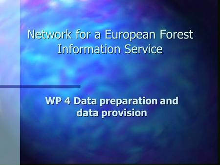 Network for a European Forest Information Service WP 4 Data preparation and data provision.