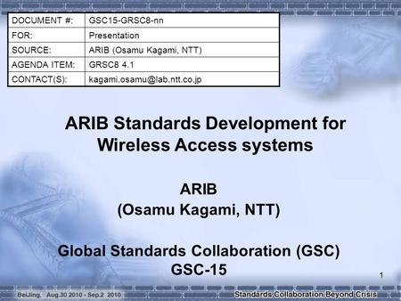 DOCUMENT #:GSC15-GRSC8-nn FOR:Presentation SOURCE:ARIB (Osamu Kagami, NTT) AGENDA ITEM:GRSC8 4.1 ARIB Standards Development.
