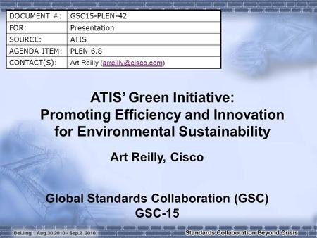 DOCUMENT #:GSC15-PLEN-42 FOR:Presentation SOURCE:ATIS AGENDA ITEM:PLEN 6.8 CONTACT(S): Art Reilly ATIS Green Initiative:
