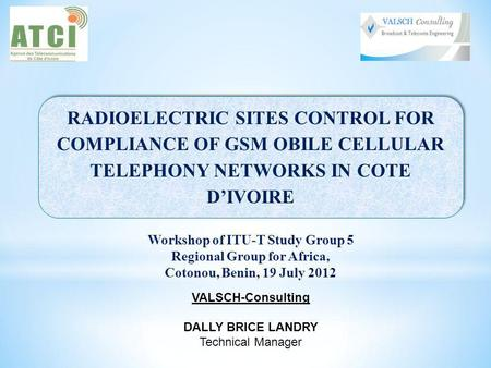RADIOELECTRIC SITES CONTROL FOR COMPLIANCE OF GSM OBILE CELLULAR TELEPHONY NETWORKS IN COTE DIVOIRE Workshop of ITU-T Study Group 5 Regional Group for.
