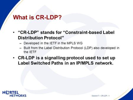 CR-LDP for ASON Signalling Session 7 – Signalling and Routing Presented by: Stephen Shew Date: 2002 07 10.