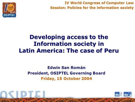 IV World Congress of Computer Law Session: Policies for the information society Developing access to the Information society in Latin America: The case.