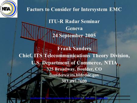 Factors to Consider for Intersystem EMC ITU-R Radar Seminar Geneva 24 September 2005 Frank Sanders Chief, ITS Telecommunications Theory Division, U.S.