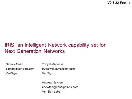 IRIS: an Intelligent Network capability set for Next Generation Networks Tony Rutkowski VeriSign Andrew Newton