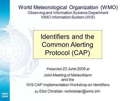 Presented 23 June 2009 at Joint Meeting of MeteoAlarm and the WIS CAP Implementation Workshop on Identifiers by Eliot Christian Identifiers and the Common.