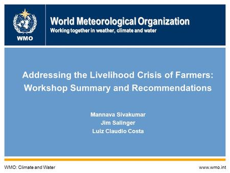World Meteorological Organization Working together in weather, climate and water Addressing the Livelihood Crisis of Farmers: Workshop Summary and Recommendations.