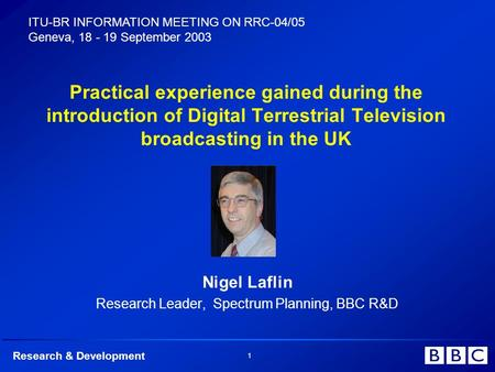 Research & Development 1 Practical experience gained during the introduction of Digital Terrestrial Television broadcasting in the UK Nigel Laflin Research.