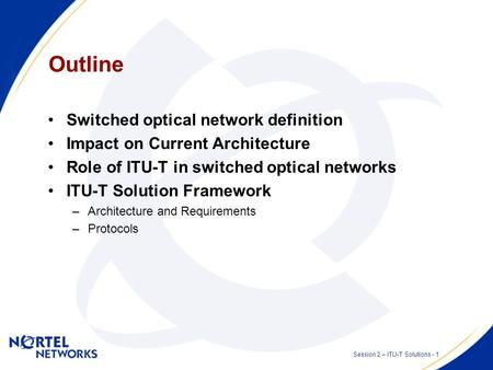 ITU-T Solutions Session 2 – Switched Optical Networks Presented by: Stephen Shew Date: 2002 07 09.