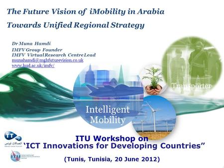 Intelligent Mobility The Future Vision of iMobility in Arabia Towards Unified Regional Strategy Dr Muna Hamdi IMFV Group Founder IMFV Virtual Research.