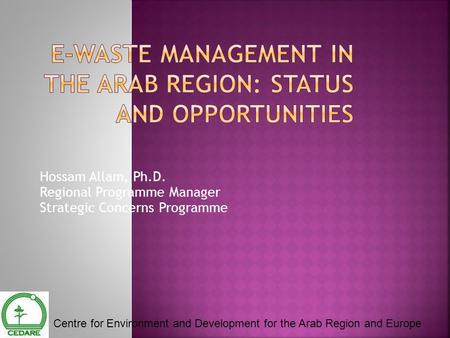 Hossam Allam, Ph.D. Regional Programme Manager Strategic Concerns Programme Centre for Environment and Development for the Arab Region and Europe.