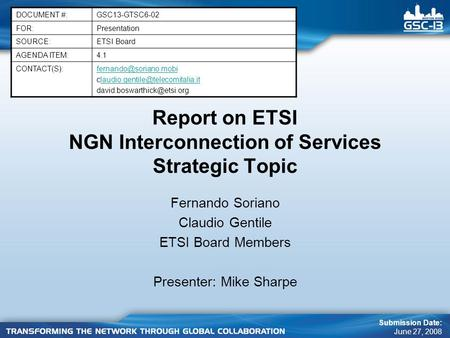 Report on ETSI NGN Interconnection of Services Strategic Topic Fernando Soriano Claudio Gentile ETSI Board Members Presenter: Mike Sharpe DOCUMENT #:GSC13-GTSC6-02.