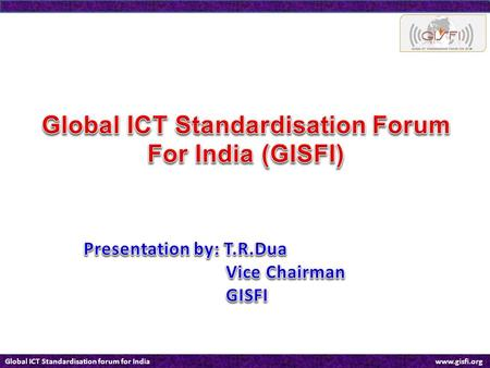 Global ICT Standardisation forum for India www.gisfi.org.