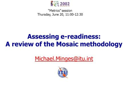 Assessing e-readiness: A review of the Mosaic methodology Metrics session Thursday, June 20, 11:00-12:30.