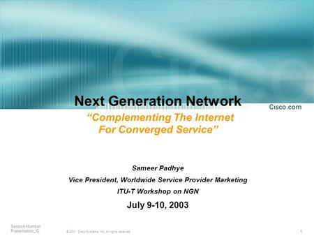 1 © 2001, <strong>Cisco</strong> Systems, Inc. All rights reserved. Session Number Presentation_ID Next Generation Network Complementing The Internet For Converged Service.