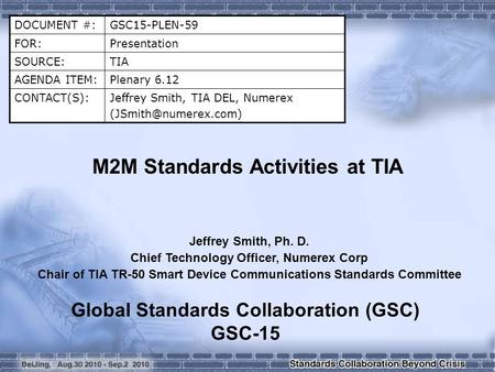 DOCUMENT #:GSC15-PLEN-59 FOR:Presentation SOURCE:TIA AGENDA ITEM:Plenary 6.12 CONTACT(S):Jeffrey Smith, TIA DEL, Numerex M2M Standards.