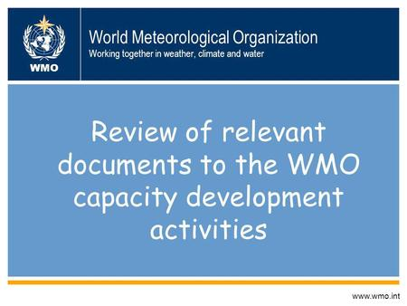World Meteorological Organization Working together in weather, climate and water Review of relevant documents to the WMO capacity development activities.