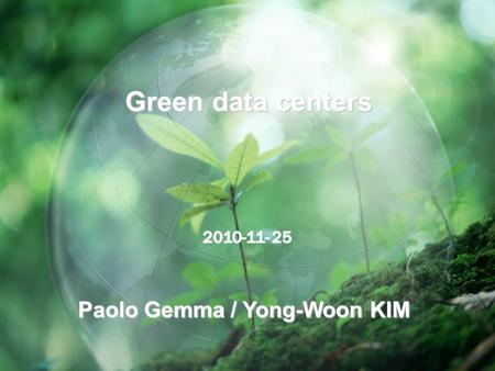 -1- 1 Paolo Gemma / Yong-Woon KIM Green data centers.