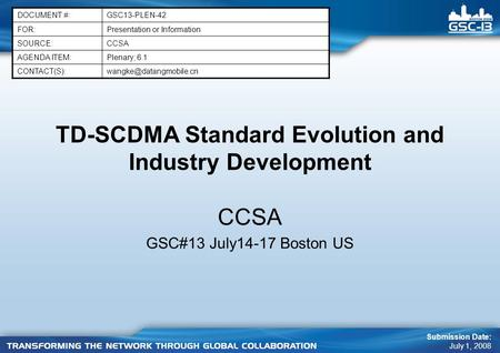 TD-SCDMA Standard Evolution and Industry Development CCSA GSC#13 July14-17 Boston US DOCUMENT #:GSC13-PLEN-42 FOR:Presentation or Information SOURCE:CCSA.