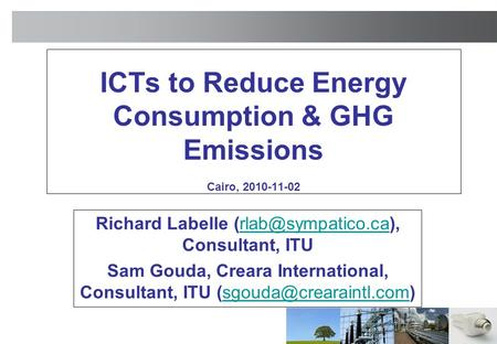 ICTs to Reduce Energy Consumption & GHG Emissions Cairo, 2010-11-02 Richard Labelle Consultant, Sam Gouda, Creara.