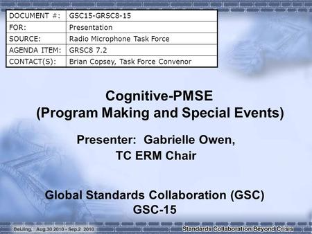 DOCUMENT #:GSC15-GRSC8-15 FOR:Presentation SOURCE:Radio Microphone Task Force AGENDA ITEM:GRSC8 7.2 CONTACT(S):Brian Copsey, Task Force Convenor Cognitive-PMSE.