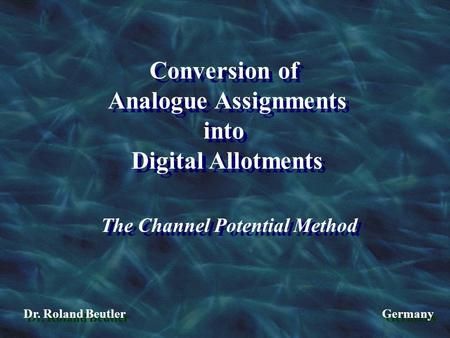 Conversion of Analogue Assignments into Digital Allotments Conversion of Analogue Assignments into Digital Allotments The Channel Potential Method Dr.