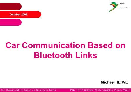Car Communication based on Bluetooth Links ITN, 15-16 October 2009, Lingotto Fiere, Turin October 2009 Car Communication Based on Bluetooth Links Michael.