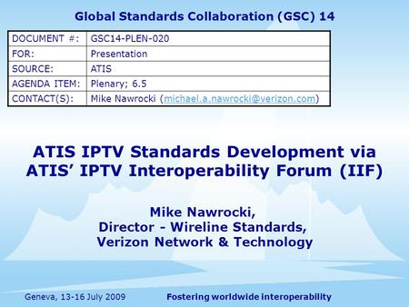 Fostering worldwide interoperabilityGeneva, 13-16 July 2009 ATIS IPTV Standards Development via ATIS IPTV Interoperability Forum (IIF) Mike Nawrocki, Director.