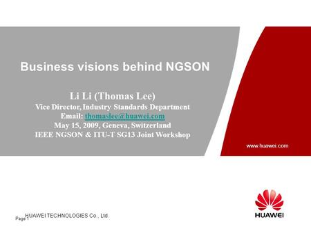 HUAWEI TECHNOLOGIES CO., LTD. HUAWEI TECHNOLOGIES Co., Ltd. www.huawei.com Page 1 Business visions behind NGSON Li Li (Thomas Lee) Vice Director, Industry.