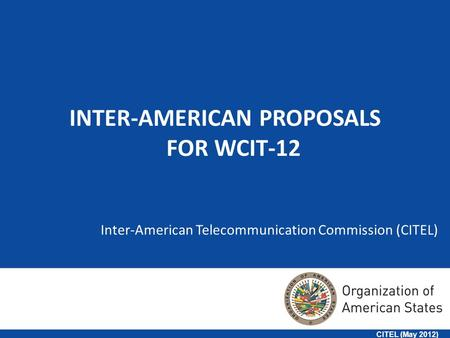 Inter-American Telecommunication Commission (CITEL) 1 INTER-AMERICAN PROPOSALS FOR WCIT-12 CITEL (May 2012)