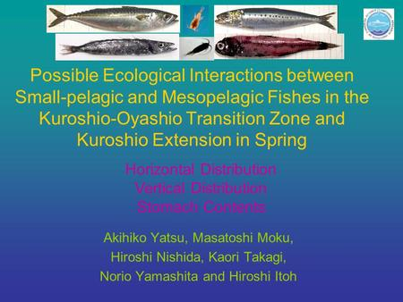 Possible Ecological Interactions between Small-pelagic and Mesopelagic Fishes in the Kuroshio-Oyashio Transition Zone and Kuroshio Extension in Spring.