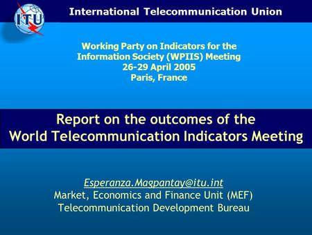International Telecommunication Union Report on the outcomes of the World Telecommunication Indicators Meeting Market, Economics.