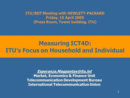 1 Measuring ICT4D: ITUs Focus on Household and Individual Market, Economics & Finance Unit Telecommunication Development Bureau.