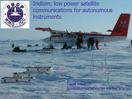 SOT Geneva 2007 Iridium: low power satellite communications for autonomous instruments David Meldrum Scottish Association for Marine Science.