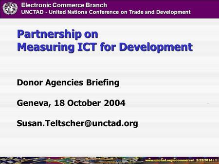 Www.unctad.org/ecommerce/ 2/22/2014 / 1 Electronic Commerce Branch UNCTAD - United Nations Conference on Trade and Development Partnership on Measuring.
