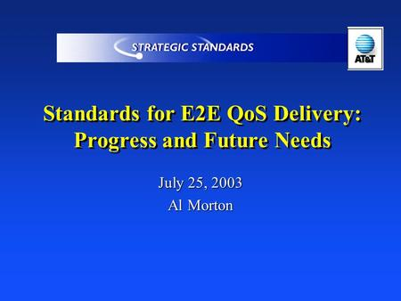 Standards for E2E QoS Delivery: Progress and Future Needs July 25, 2003 Al Morton.