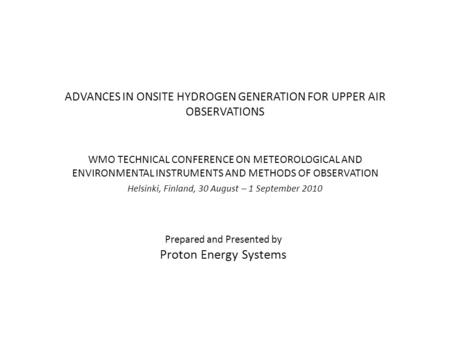 ADVANCES IN ONSITE HYDROGEN GENERATION FOR UPPER AIR OBSERVATIONS WMO TECHNICAL CONFERENCE ON METEOROLOGICAL AND ENVIRONMENTAL INSTRUMENTS AND METHODS.