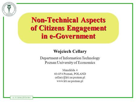 (c) W. Cellary 2010 slide 1 Wojciech Cellary Department of Information Technology Poznan University of Economics Mansfelda 4 60-854 Poznań, POLAND