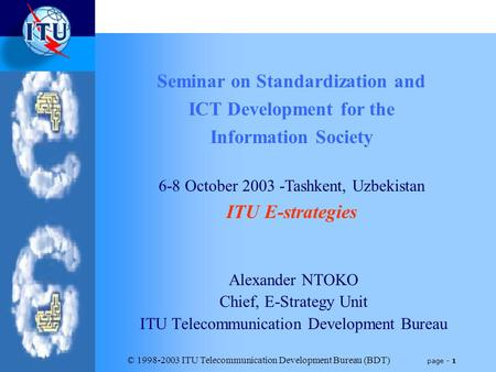 © 1998-2003 ITU Telecommunication Development Bureau (BDT) page - 1 Alexander NTOKO Chief, E-Strategy Unit ITU Telecommunication Development Bureau Seminar.