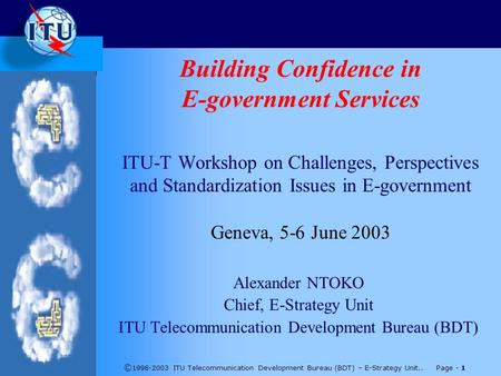 © 1998-2003 ITU Telecommunication Development Bureau (BDT) – E-Strategy Unit.. Page - 1 Building Confidence in E-government Services ITU-T Workshop on.