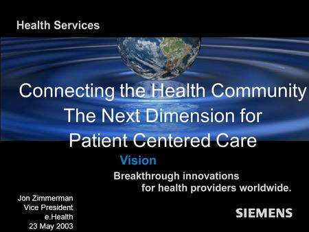 Siemens medical solutions that help Competence in Quality Jon Zimmerman Vice President e.Health December 12, 2002 Connecting the Health Community The Next.