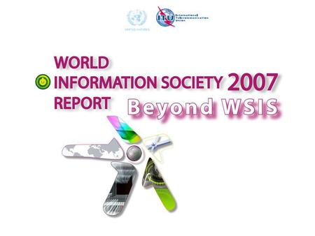 World Information Society Reports Series launched in 2006 –Progress in bridging the digital divide –Monitoring WSIS implementation Prepared by the Digital.