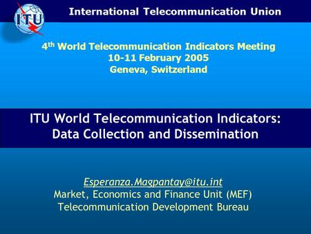 International Telecommunication Union ITU World Telecommunication Indicators: Data Collection and Dissemination Market, Economics.
