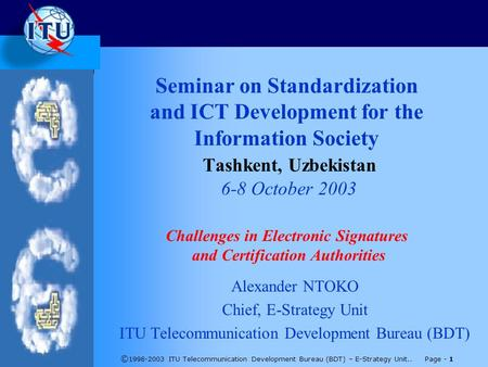 © 1998-2003 ITU Telecommunication Development Bureau (BDT) – E-Strategy Unit.. Page - 1 Seminar on Standardization and ICT Development for the Information.