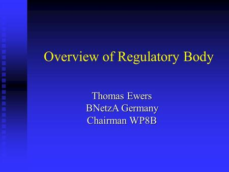 Overview of Regulatory Body Thomas Ewers BNetzA Germany Chairman WP8B.