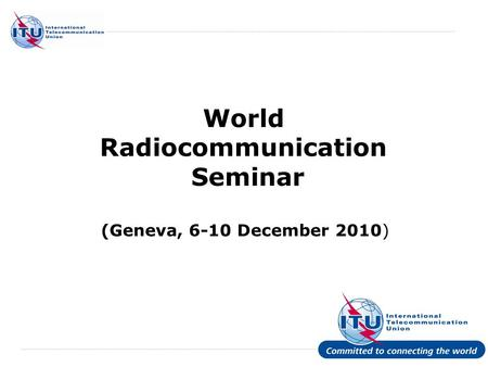 International Telecommunication Union World Radiocommunication Seminar (Geneva, 6-10 December 2010)