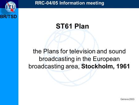 BR/TSD Geneva 2003 RRC-04/05 Information meeting the Plans for television and sound broadcasting in the European broadcasting area, Stockholm, 1961 ST61.